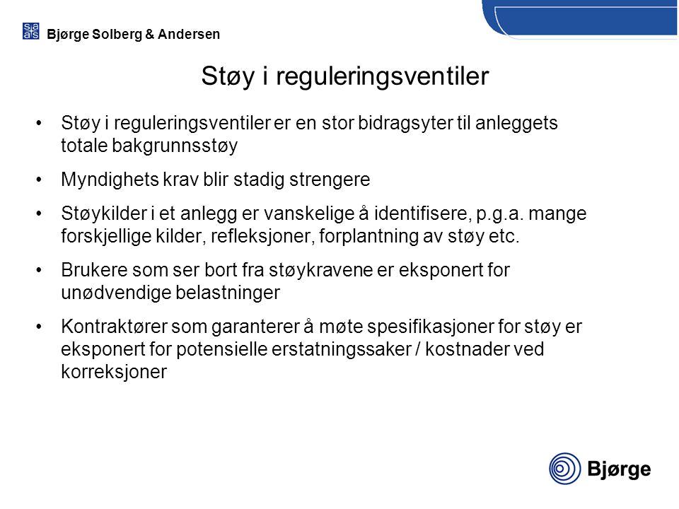 Bjørge Solberg & Andersen Støy i reguleringsventiler Støy i reguleringsventiler er en stor bidragsyter til anleggets totale bakgrunnsstøy Myndighets k