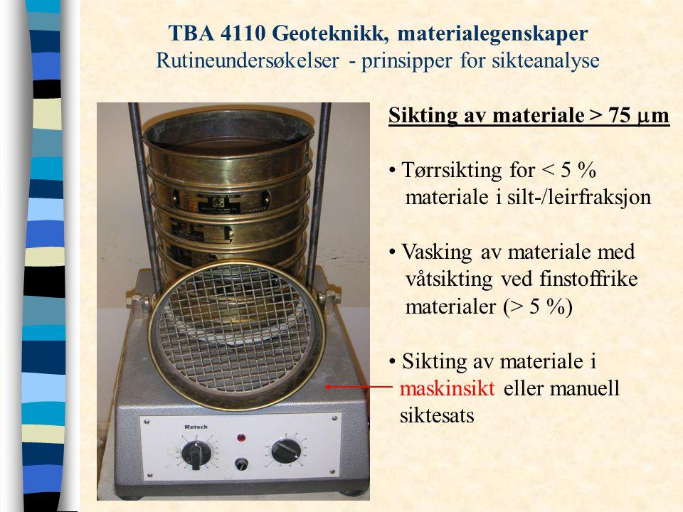 TBA 4110 Geoteknikk, materialegenskaper Rutineundersøkelser - prinsipper for sikteanalyse Sikting av materiale > 75  m Tørrsikting for < 5 % material