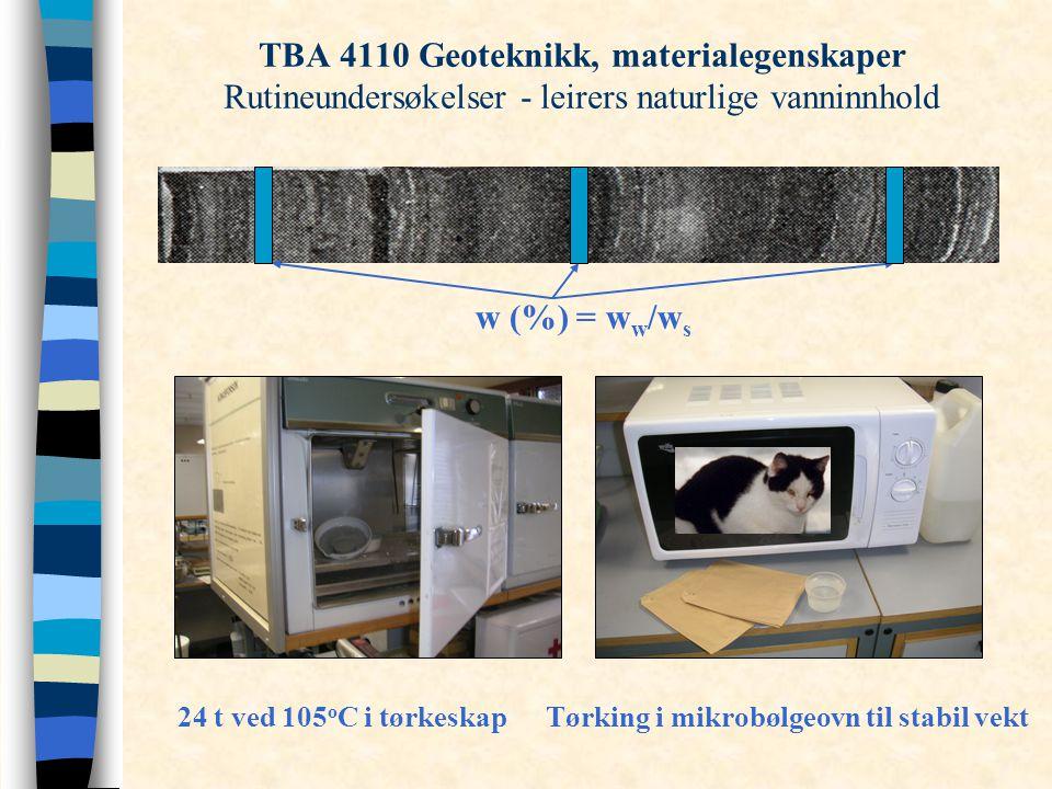 TBA 4110 Geoteknikk, materialegenskaper Rutineundersøkelser - leirers naturlige vanninnhold w (%) = w w /w s 24 t ved 105 o C i tørkeskapTørking i mikrobølgeovn til stabil vekt