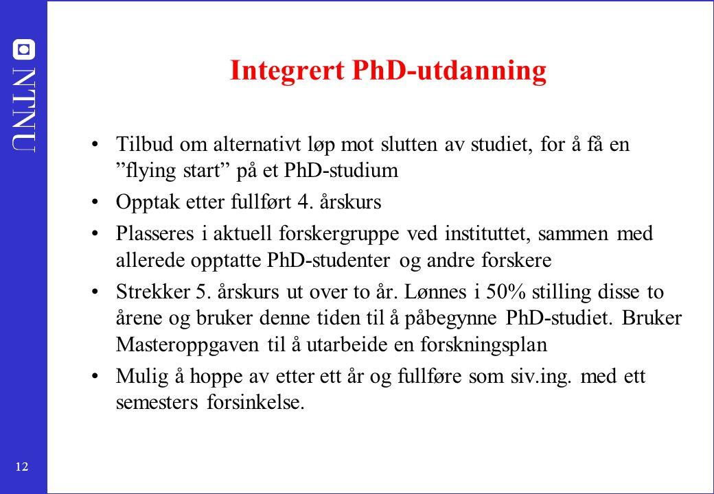 12 Integrert PhD-utdanning Tilbud om alternativt løp mot slutten av studiet, for å få en flying start på et PhD-studium Opptak etter fullført 4.