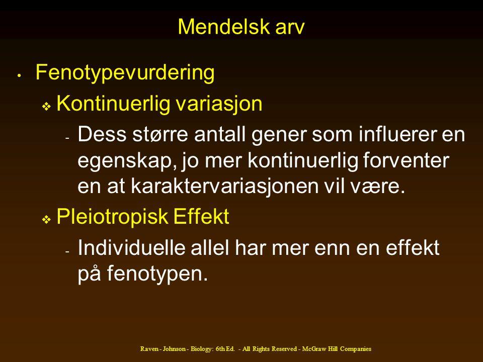 Mendelsk arv Fenotypevurdering  Kontinuerlig variasjon - Dess større antall gener som influerer en egenskap, jo mer kontinuerlig forventer en at kara