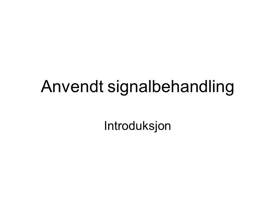 Anvendt signalbehandling Introduksjon
