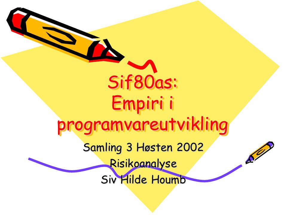 Sif80as: Empiri i programvareutvikling Samling 3 Høsten 2002 Risikoanalyse Siv Hilde Houmb