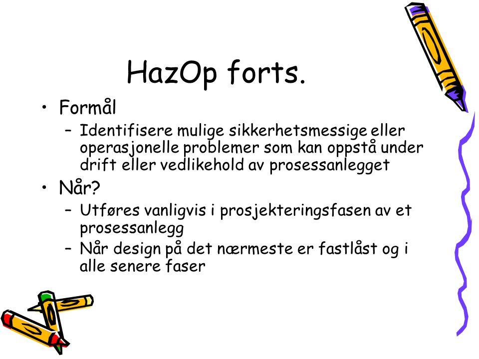 HazOp forts. Formål –Identifisere mulige sikkerhetsmessige eller operasjonelle problemer som kan oppstå under drift eller vedlikehold av prosessanlegg