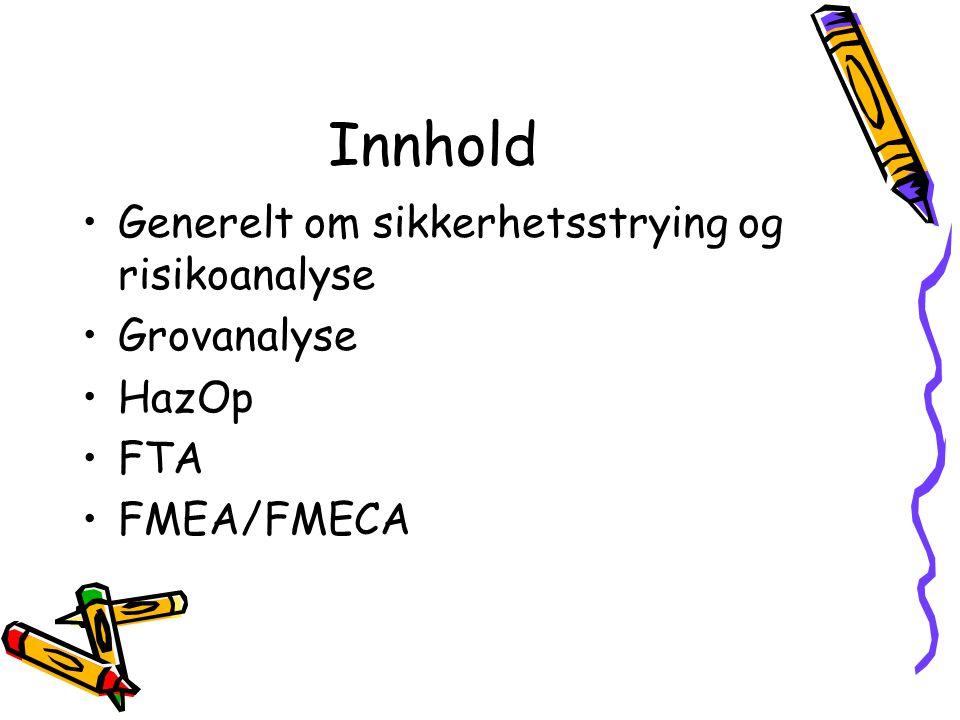 Innhold Generelt om sikkerhetsstrying og risikoanalyse Grovanalyse HazOp FTA FMEA/FMECA