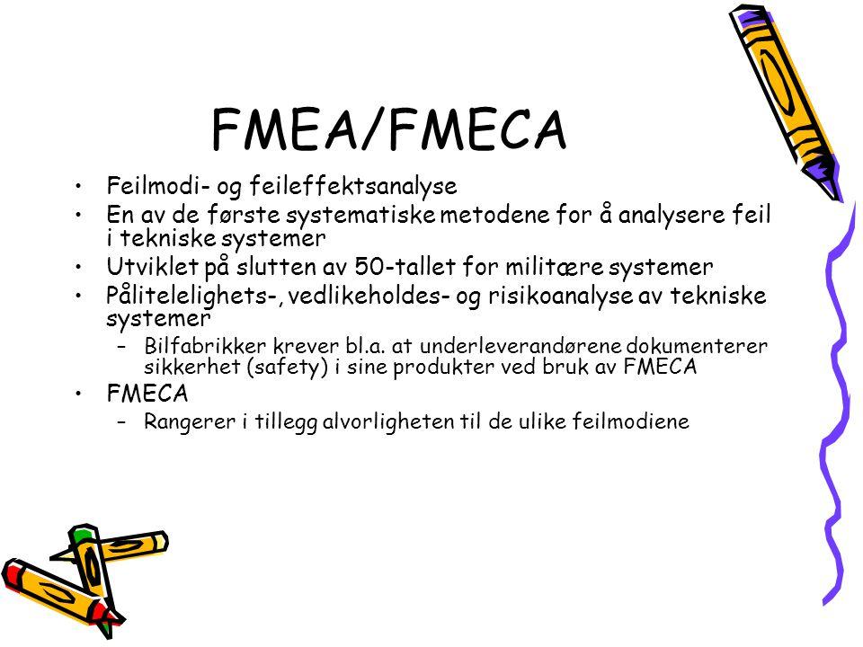 FMEA/FMECA Feilmodi- og feileffektsanalyse En av de første systematiske metodene for å analysere feil i tekniske systemer Utviklet på slutten av 50-tallet for militære systemer Pålitelelighets-, vedlikeholdes- og risikoanalyse av tekniske systemer –Bilfabrikker krever bl.a.