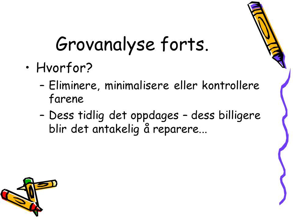Metodebeskrivelse Grovanalyse gjennomføres i tidlig design-fase Grovanalyse gjennomføres ved å liste opp farer, mulige årsaker, effekter, alvorligheten av potensielle utlykker og mulige forebyggende tiltal.