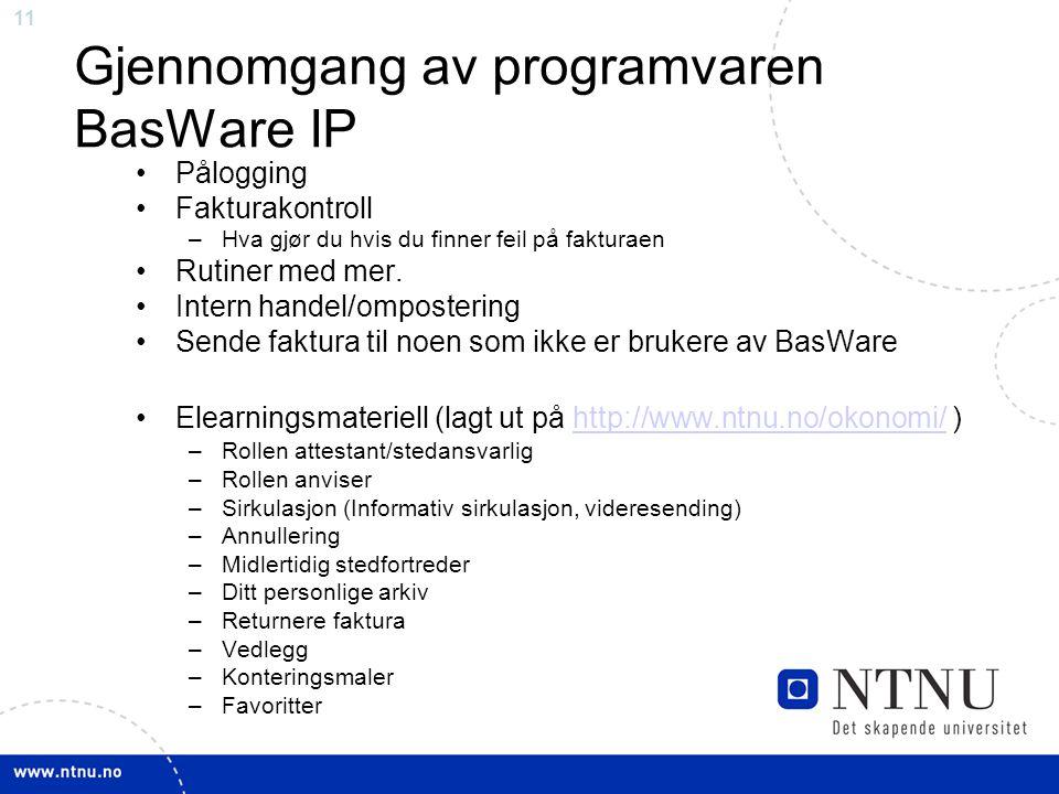 11 Gjennomgang av programvaren BasWare IP Pålogging Fakturakontroll –Hva gjør du hvis du finner feil på fakturaen Rutiner med mer. Intern handel/ompos