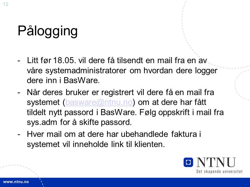 12 Pålogging - Litt før 18.05. vil dere få tilsendt en mail fra en av våre systemadministratorer om hvordan dere logger dere inn i BasWare. -Når deres