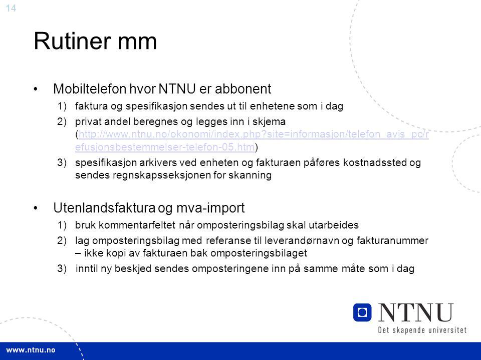 14 Rutiner mm Mobiltelefon hvor NTNU er abbonent 1)faktura og spesifikasjon sendes ut til enhetene som i dag 2)privat andel beregnes og legges inn i s