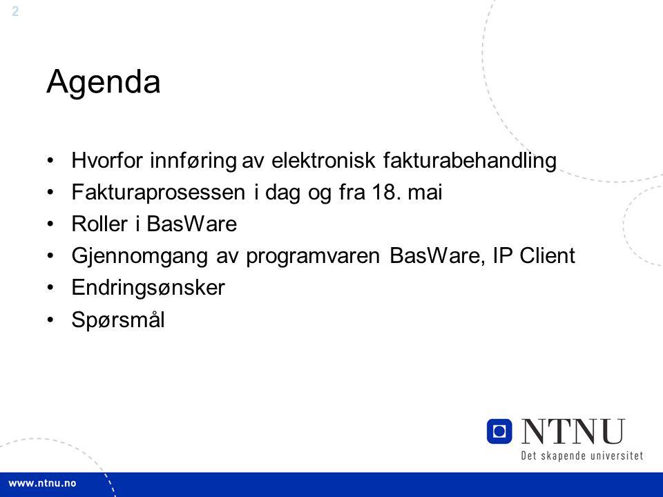 2 Agenda Hvorfor innføring av elektronisk fakturabehandling Fakturaprosessen i dag og fra 18. mai Roller i BasWare Gjennomgang av programvaren BasWare