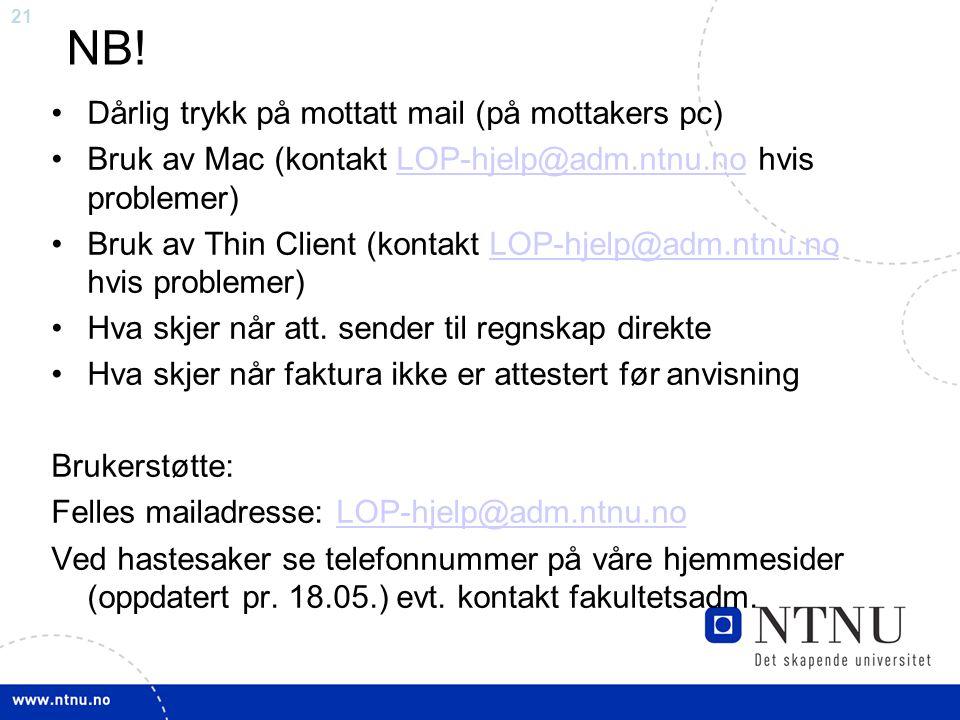 21 NB! Dårlig trykk på mottatt mail (på mottakers pc) Bruk av Mac (kontakt LOP-hjelp@adm.ntnu.no hvis problemer)LOP-hjelp@adm.ntnu.no Bruk av Thin Cli