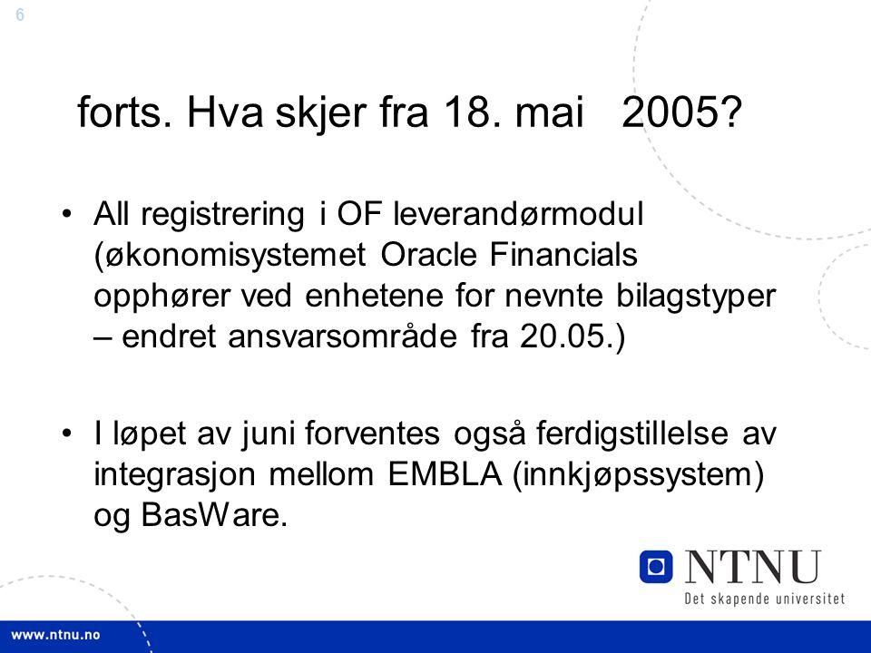 6 forts. Hva skjer fra 18. mai 2005? All registrering i OF leverandørmodul (økonomisystemet Oracle Financials opphører ved enhetene for nevnte bilagst