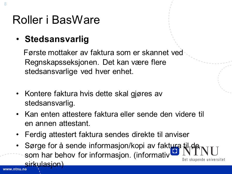 8 Roller i BasWare Stedsansvarlig Første mottaker av faktura som er skannet ved Regnskapsseksjonen. Det kan være flere stedsansvarlige ved hver enhet.