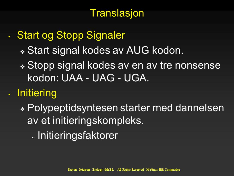 Translasjon Start og Stopp Signaler  Start signal kodes av AUG kodon.