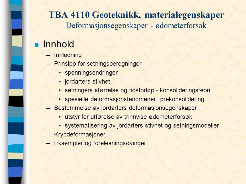 TBA 4110 Geoteknikk, materialegenskaper Deformasjonsegenskaper - ødometerforsøk n Innhold –Innledning –Prinsipp for setningsberegninger spenningsendri