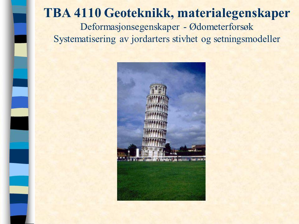 TBA 4110 Geoteknikk, materialegenskaper Deformasjonsegenskaper - Ødometerforsøk Systematisering av jordarters stivhet og setningsmodeller