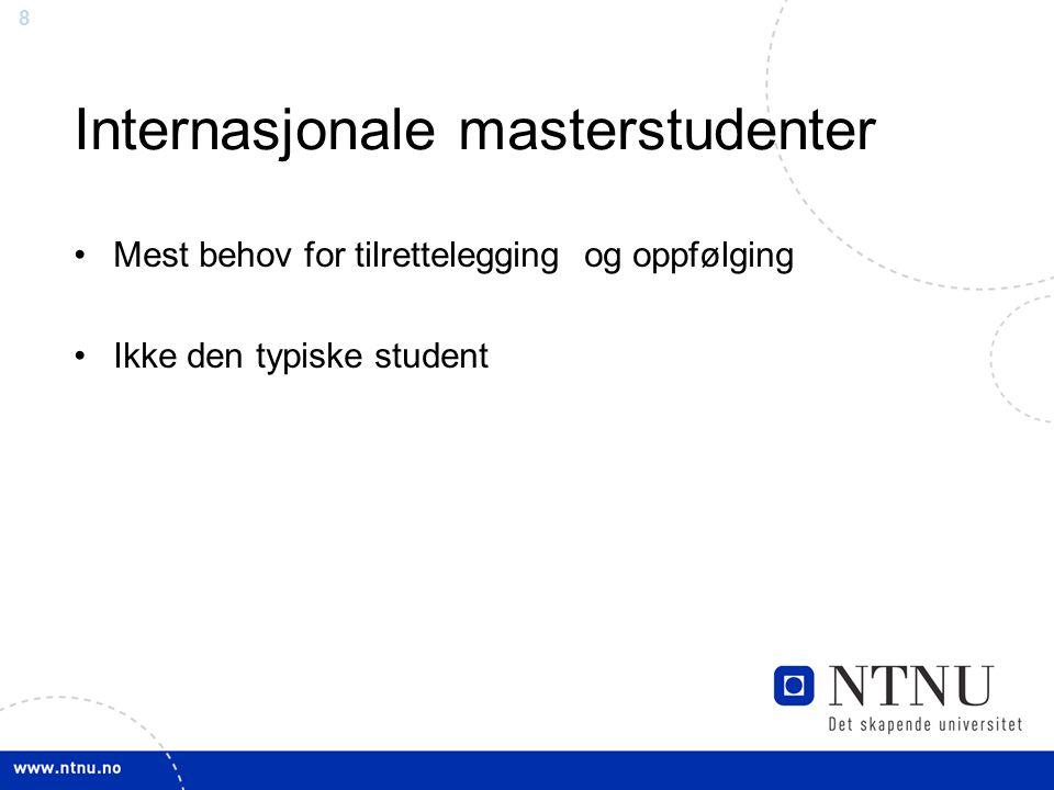8 Internasjonale masterstudenter Mest behov for tilrettelegging og oppfølging Ikke den typiske student