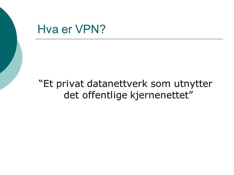 VPN basert på IP nett  Bredbånd Billig Stor tilgjengelighet Hastighet Enkelt å ta i bruk  Bruk av tunnelering gir god sikkerhet.