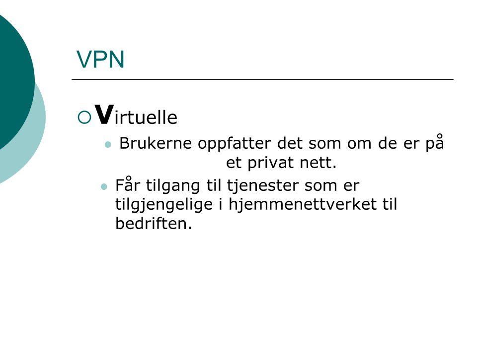  V irtuelle  P rivate Oppnår konfidensialitet og integritet av data, samt autentisering av brukerne.