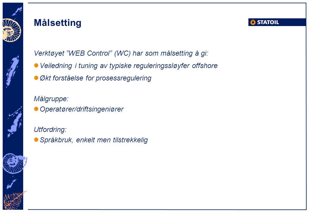 """Målsetting Verktøyet """"WEB Control"""" (WC) har som målsetting å gi: Veiledning i tuning av typiske reguleringssløyfer offshore Økt forståelse for prosess"""