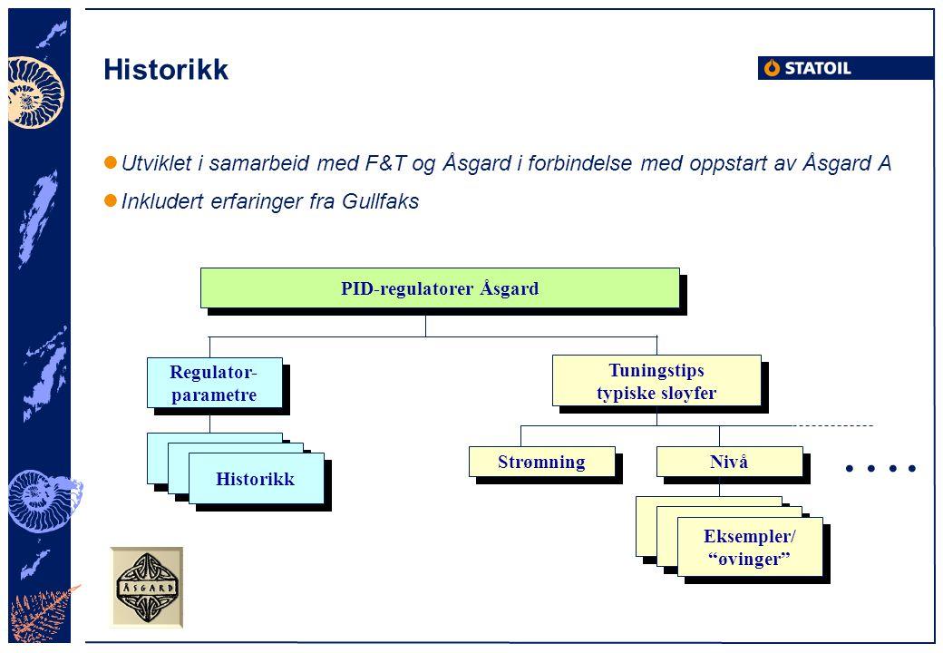 Historikk Utviklet i samarbeid med F&T og Åsgard i forbindelse med oppstart av Åsgard A Inkludert erfaringer fra Gullfaks PID-regulatorer Åsgard Regul