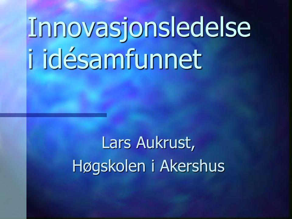 Innovasjonsledelse i idésamfunnet Lars Aukrust, Høgskolen i Akershus