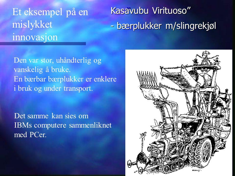 """"""" Et eksempel på en mislykket innovasjon Kasavubu Virituoso"""" - bærplukker m/slingrekjøl Den var stor, uhåndterlig og vanskelig å bruke. En bærbar bærp"""