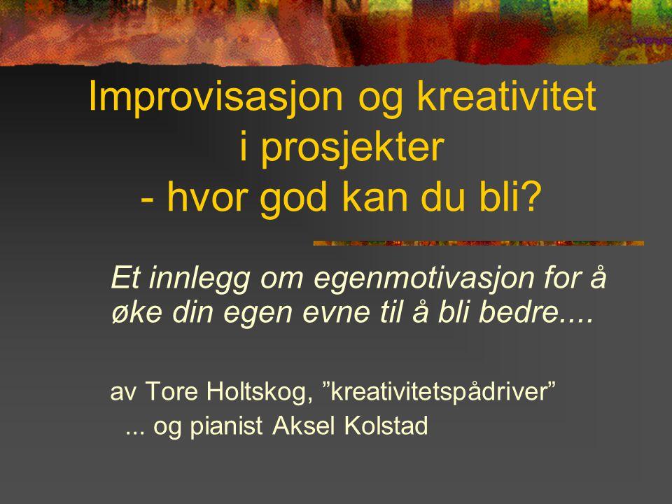 Improvisasjon og kreativitet i prosjekter - hvor god kan du bli.