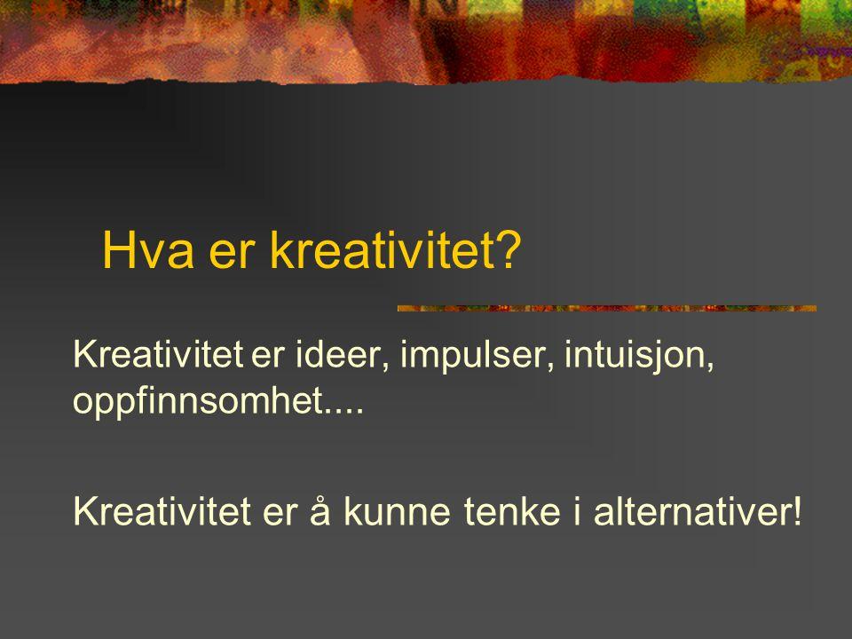 Hva er kreativitet. Kreativitet er ideer, impulser, intuisjon, oppfinnsomhet....