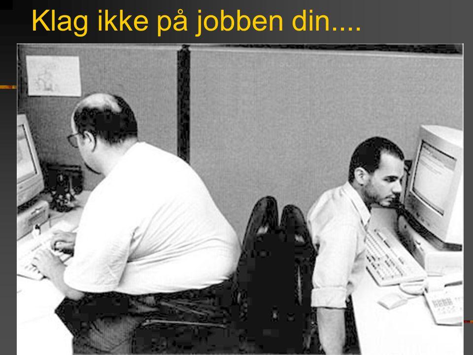 Klag ikke på jobben din.....