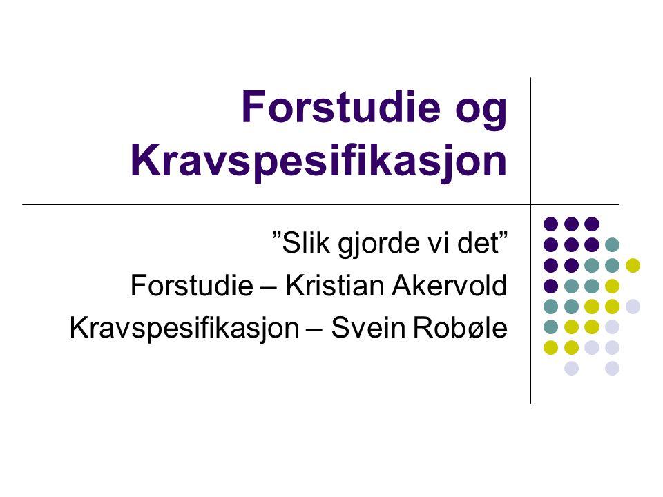 Agenda Sammendrag av prosjektet vårt (Kristian) Forstudie (Kristian) Spørsmål ------------- Kravspesifikasjon (Svein) Spørsmål Oppsummering / generelle spørsmål (Begge)