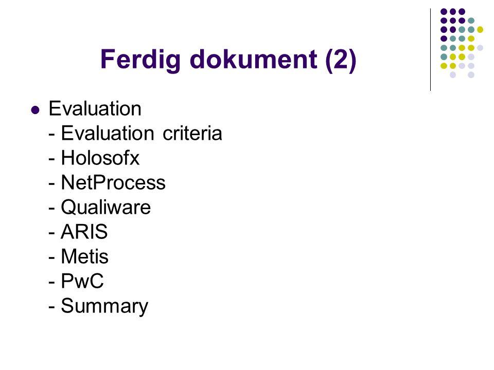 Ferdig dokument (3) Final conclusion Technical solutions Usable ideas Appendix A: Holosofx BPM Appendix B: Intellicorp Netprocess Appendix C: Qualisoft Qualiware Appendix D: ARIS Appendix E: Metis Faktisk varighet: 9.sept - 8.okt (4 uker++)