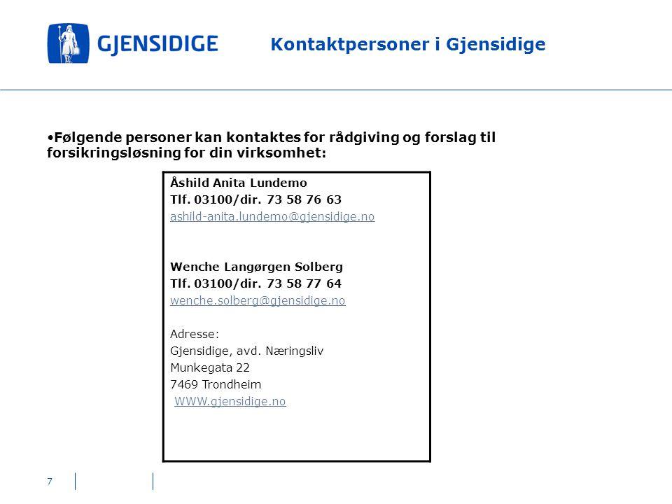 7 Kontaktpersoner i Gjensidige Følgende personer kan kontaktes for rådgiving og forslag til forsikringsløsning for din virksomhet: Åshild Anita Lundemo Tlf.