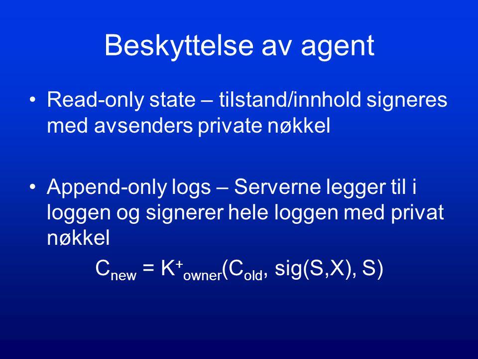 Beskyttelse av agent Read-only state – tilstand/innhold signeres med avsenders private nøkkel Append-only logs – Serverne legger til i loggen og signe