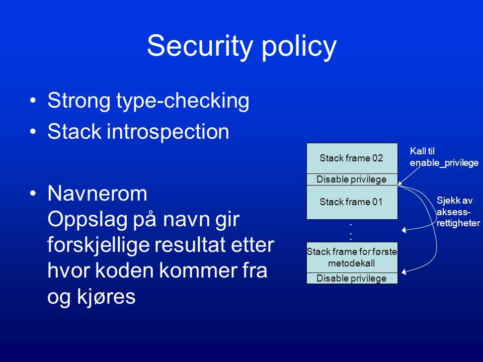 Security policy Strong type-checking Stack introspection Navnerom Oppslag på navn gir forskjellige resultat etter hvor koden kommer fra og kjøres Stac
