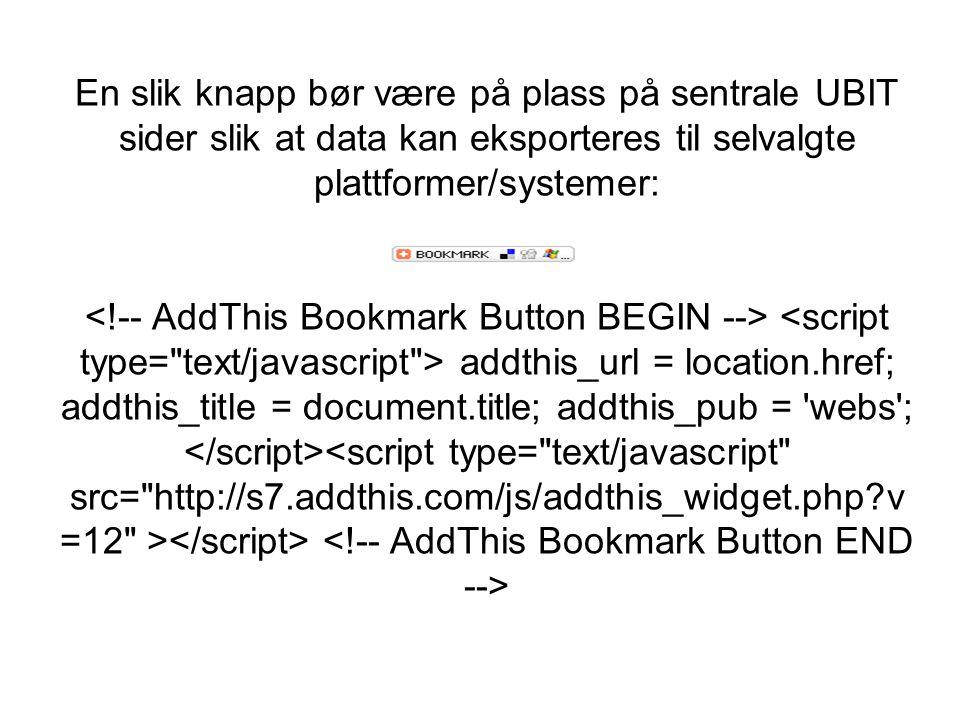 En slik knapp bør være på plass på sentrale UBIT sider slik at data kan eksporteres til selvalgte plattformer/systemer: addthis_url = location.href; a