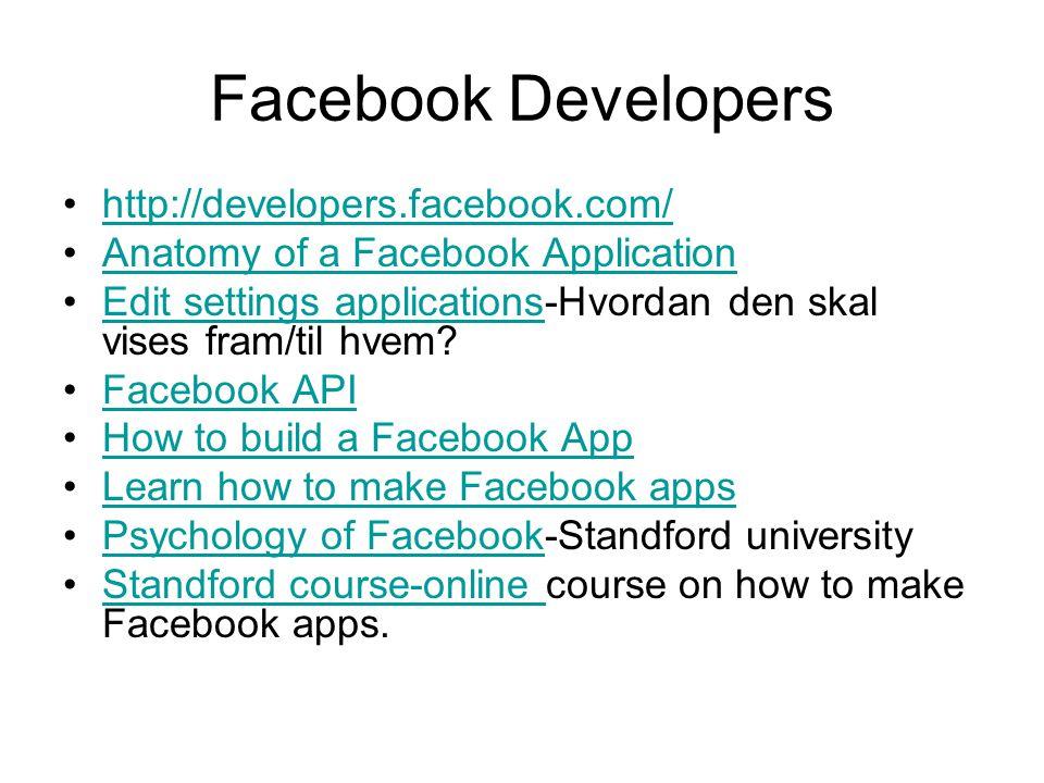 Facebook Developers http://developers.facebook.com/ Anatomy of a Facebook Application Edit settings applications-Hvordan den skal vises fram/til hvem?