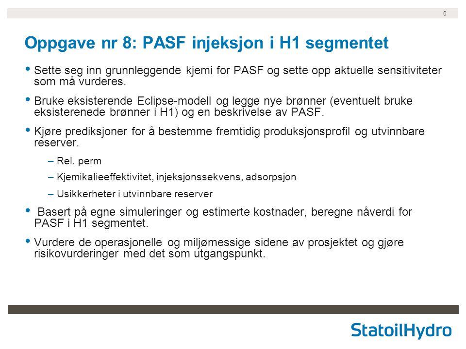 6 Oppgave nr 8: PASF injeksjon i H1 segmentet Sette seg inn grunnleggende kjemi for PASF og sette opp aktuelle sensitiviteter som må vurderes.