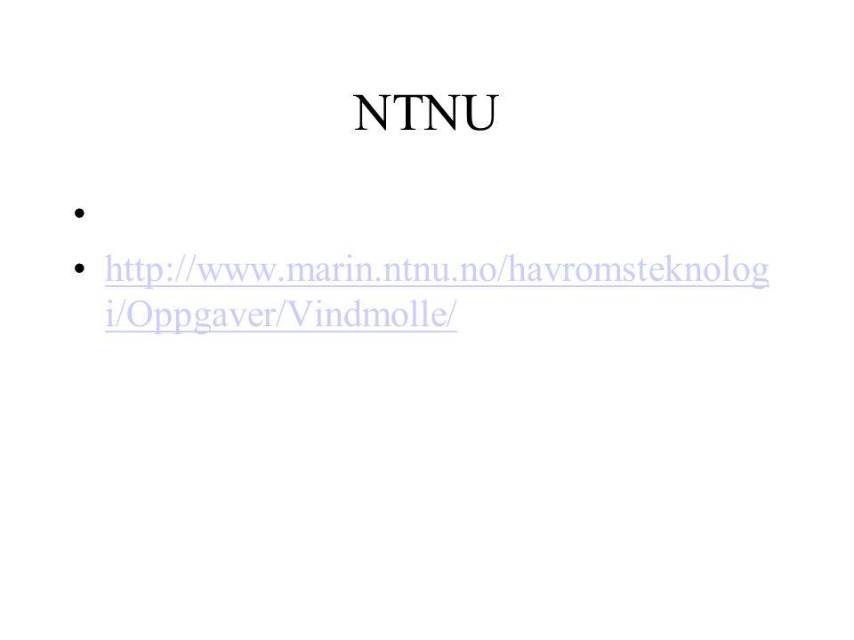 NTNU http://www.marin.ntnu.no/havromsteknolog i/Oppgaver/Vindmolle/http://www.marin.ntnu.no/havromsteknolog i/Oppgaver/Vindmolle/