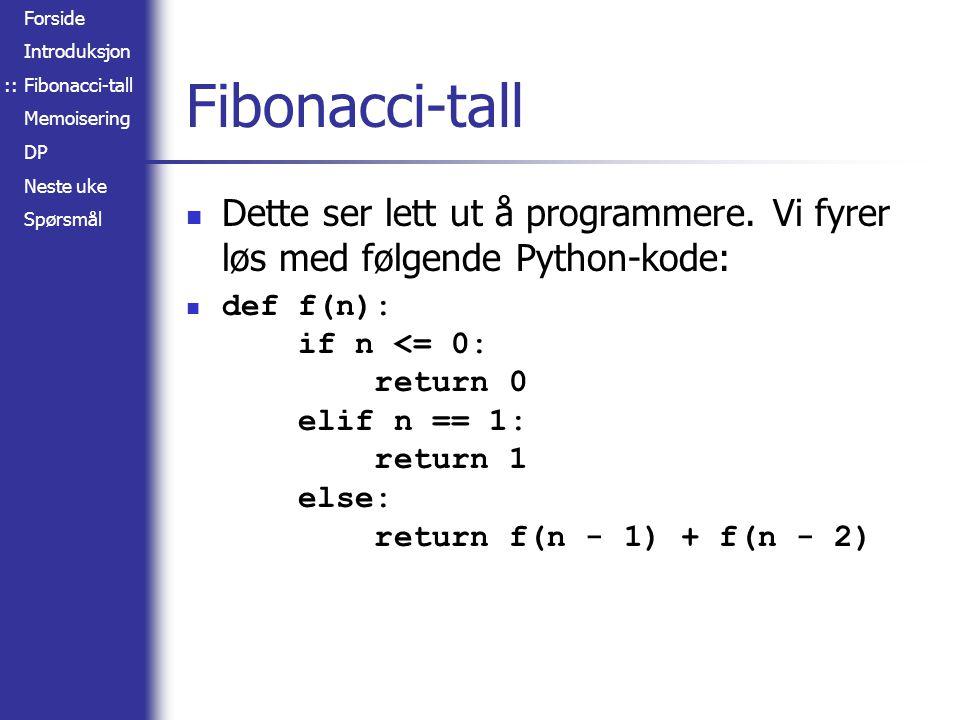 Forside Introduksjon Fibonacci-tall Memoisering DP Neste uke Spørsmål Spørsmål? ::