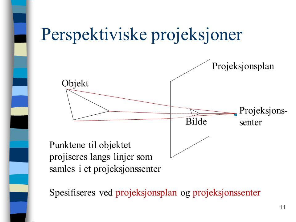 11 Perspektiviske projeksjoner Punktene til objektet projiseres langs linjer som samles i et projeksjonssenter Spesifiseres ved projeksjonsplan og projeksjonssenter Objekt Projeksjonsplan Projeksjons- senter Bilde