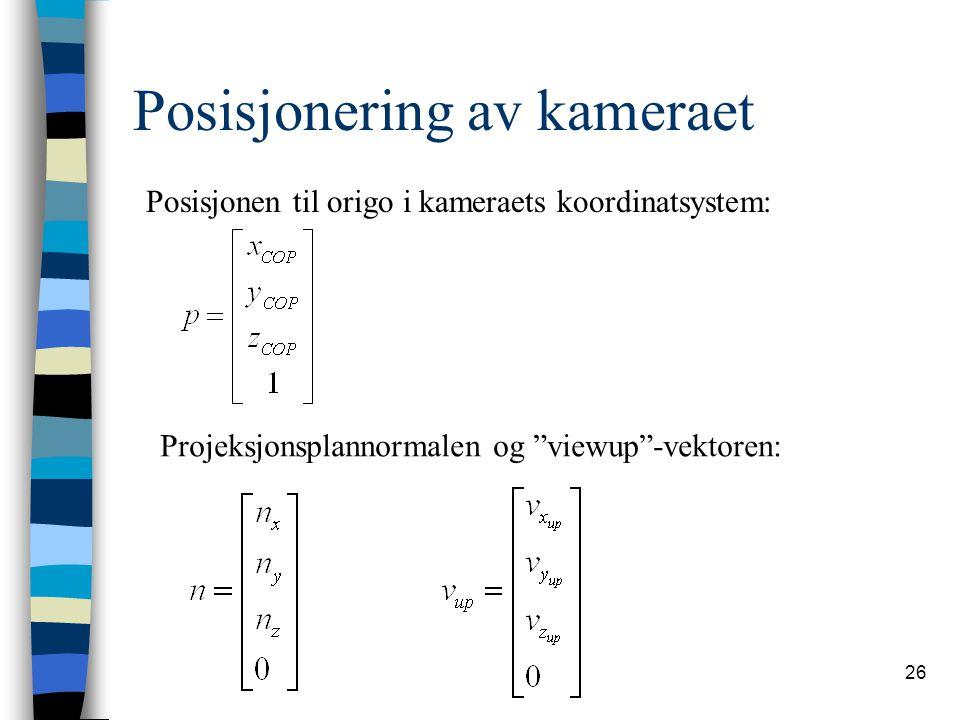 26 Posisjonering av kameraet Posisjonen til origo i kameraets koordinatsystem: Projeksjonsplannormalen og viewup -vektoren: