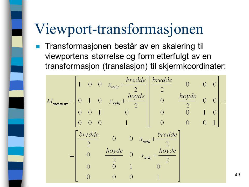 43 Viewport-transformasjonen n Transformasjonen består av en skalering til viewportens størrelse og form etterfulgt av en transformasjon (translasjon) til skjermkoordinater: