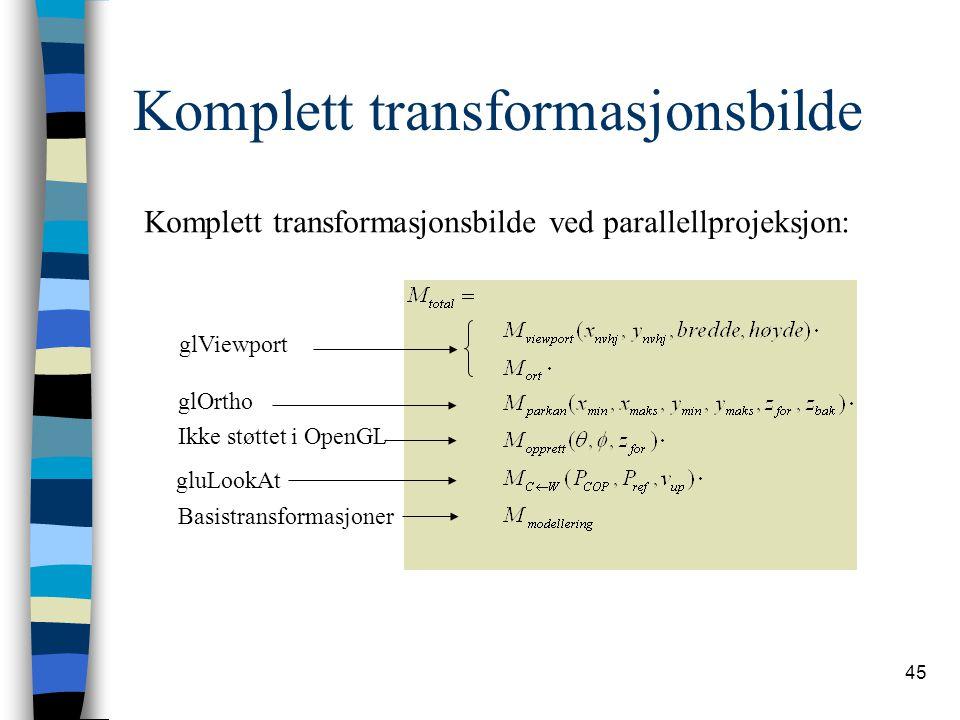 45 Komplett transformasjonsbilde Komplett transformasjonsbilde ved parallellprojeksjon: glViewport glOrtho Ikke støttet i OpenGL gluLookAt Basistransformasjoner