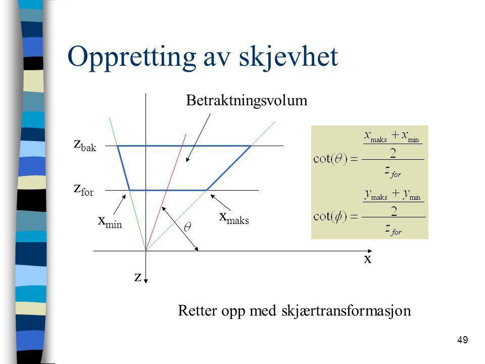 49 Oppretting av skjevhet z bak z for x min x maks Betraktningsvolum z x Retter opp med skjærtransformasjon