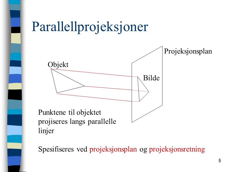 5 Parallellprojeksjoner Punktene til objektet projiseres langs parallelle linjer Spesifiseres ved projeksjonsplan og projeksjonsretning Objekt Projeksjonsplan Bilde