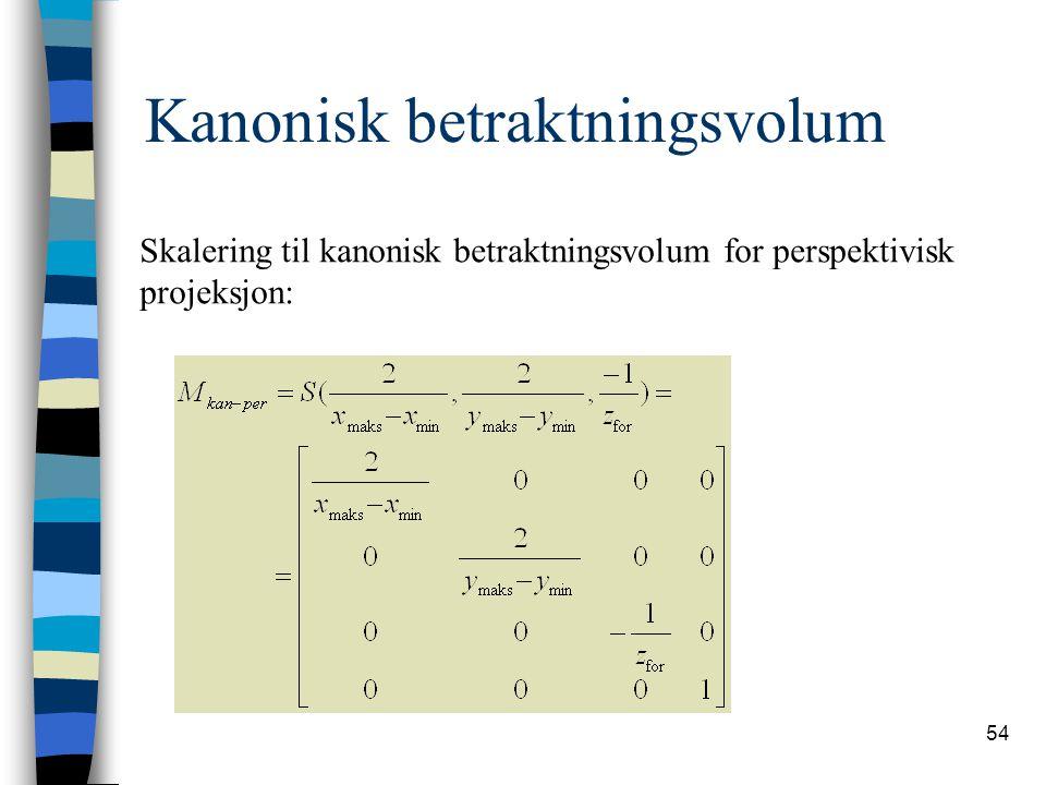 54 Kanonisk betraktningsvolum Skalering til kanonisk betraktningsvolum for perspektivisk projeksjon: