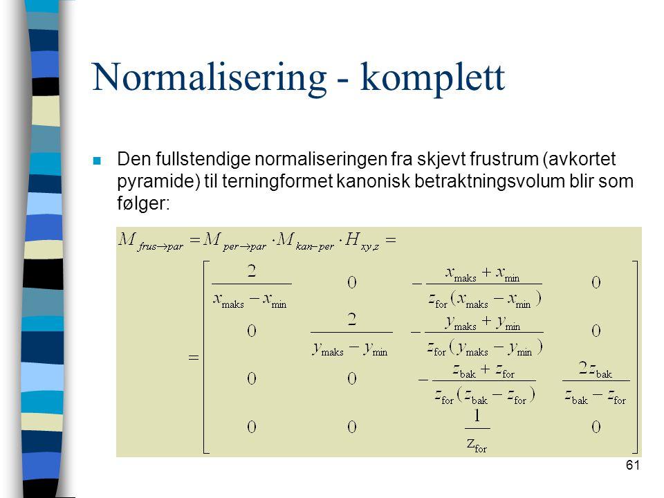 61 Normalisering - komplett n Den fullstendige normaliseringen fra skjevt frustrum (avkortet pyramide) til terningformet kanonisk betraktningsvolum blir som følger:
