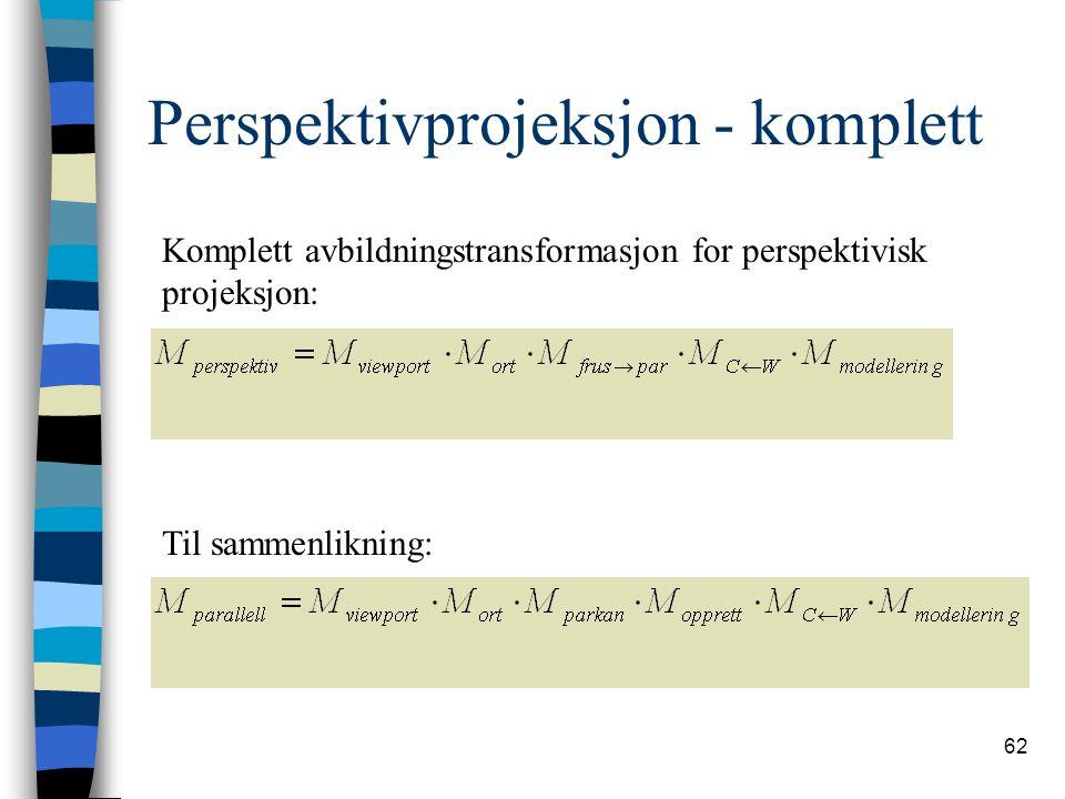 62 Perspektivprojeksjon - komplett Komplett avbildningstransformasjon for perspektivisk projeksjon: Til sammenlikning: